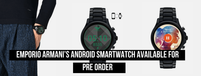 Emporio Armani's Android Smartwatch Available For Pre Order
